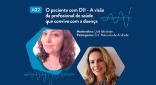 Podcast – O paciente com DII – A visão do profissional de saúde que convive com a doença