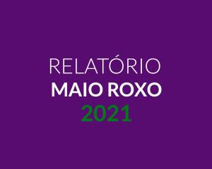Relatório Maio Roxo 2021