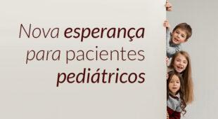 Nova esperança para pacientes pediátricos